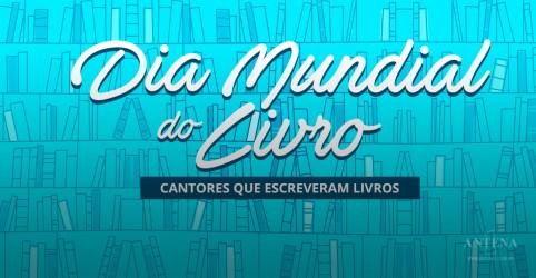 Dia Mundial do Livro: cantores que escreveram livros