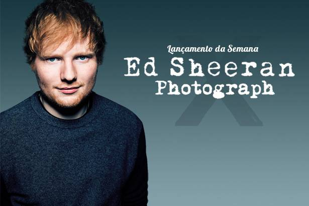 "O hit ""Photograph"" de Ed Sheeran é o Lançamento da Semana! Background"